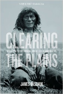 Clearing the Plains; Disease, Politics of Starvation & the Loss of Aboriginal Life
