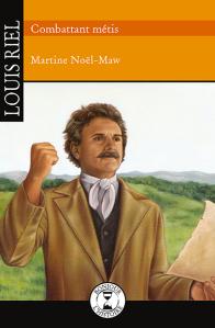 Louis Riel, combattant Métis de Martine Noël-Maw