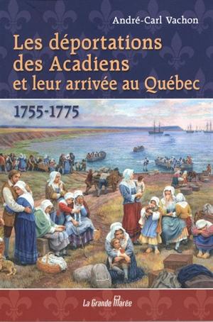 Les déportations des Acadiens et leur arrivée au Québec