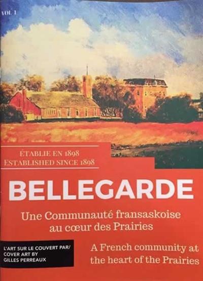 Bellegarde, une communauté fransaskoise au coeur des Prairies - Vol. 1