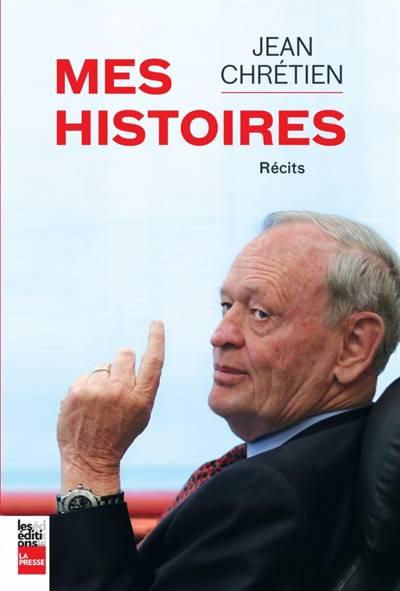 Mes Histoires, signées Jean Chrétien, aux Éditions La Presse.
